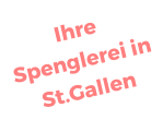 Ihre Spenglerei in St.Gallen